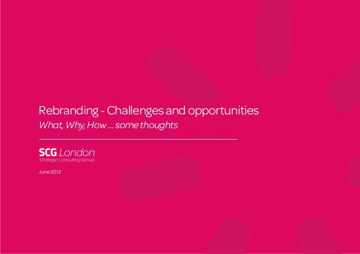 Rebranding - Challenges and opportunitiesWhat, Why, How ... some thoughtsJune 2012