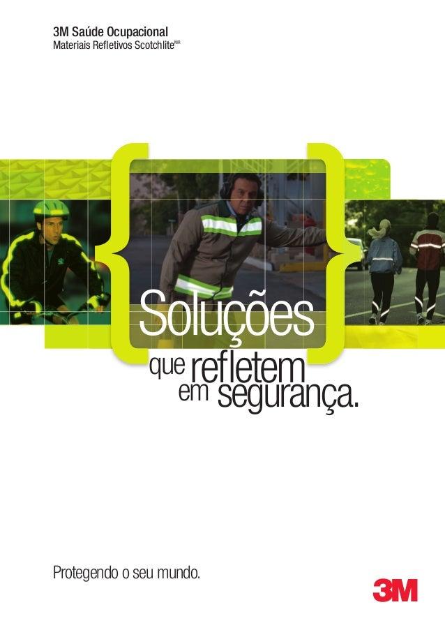 3M Saúde Ocupacional Materiais Refletivos ScotchliteMR  Soluções que refletem em segurança.  Protegendo o seu mundo.