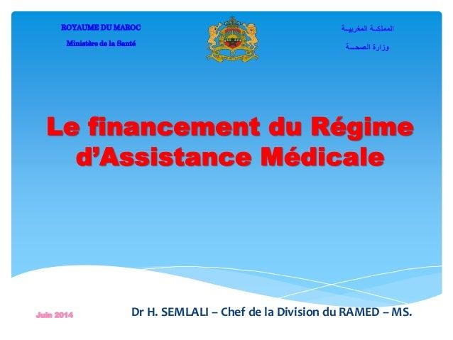 Le financement du Régime d'Assistance Médicale ROYAUME DU MAROC Ministère de la Santé المغربيــة المملكــة الصحـــة ...
