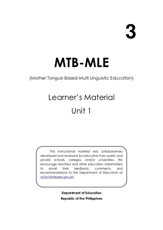3  MTB-MLE  (Mother Tongue Based-Multi Linguistic Education)  Learner's Material  Unit 1  This instructional material was ...