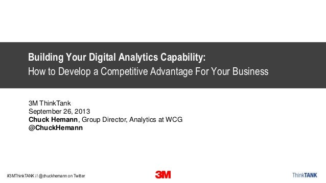#3MThinkTANK // @chuckhemann on Twitter Building Your Digital Analytics Capability: How to Develop a Competitive Advantage...