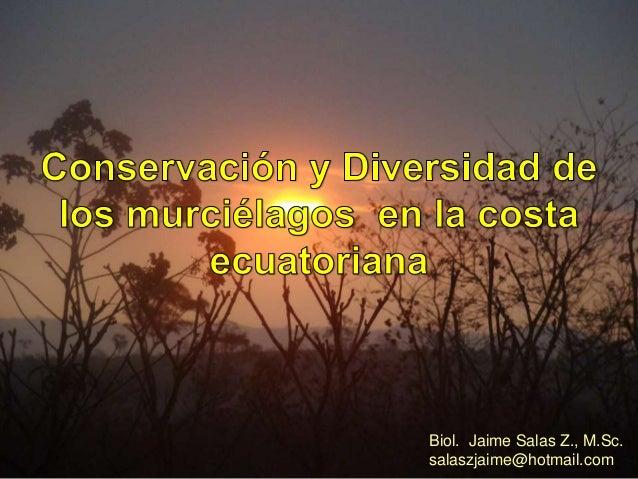 Biol. Jaime Salas Z., M.Sc. salaszjaime@hotmail.com