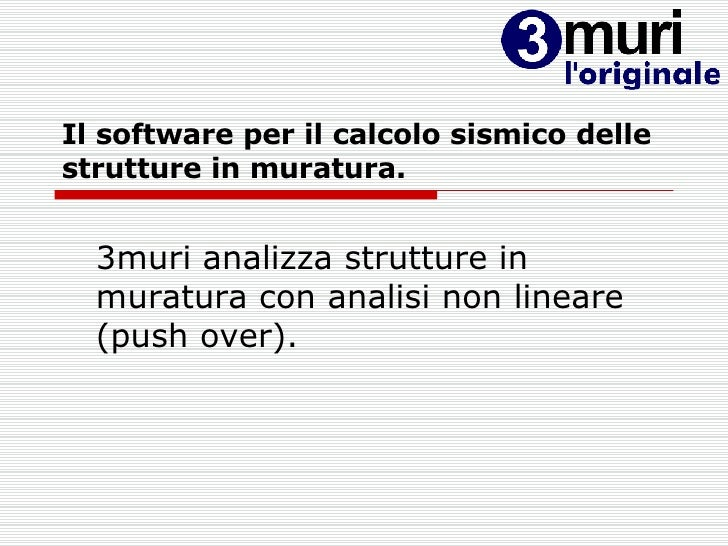 Il software per il calcolo sismico delle strutture in muratura. 3muri analizza strutture in muratura con analisi non linea...