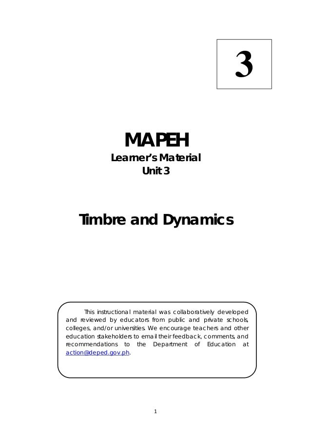 1   MAPEH Learner's Material Unit 3 Timbre and Dynamics 3  This instructional material was collaboratively developed a...