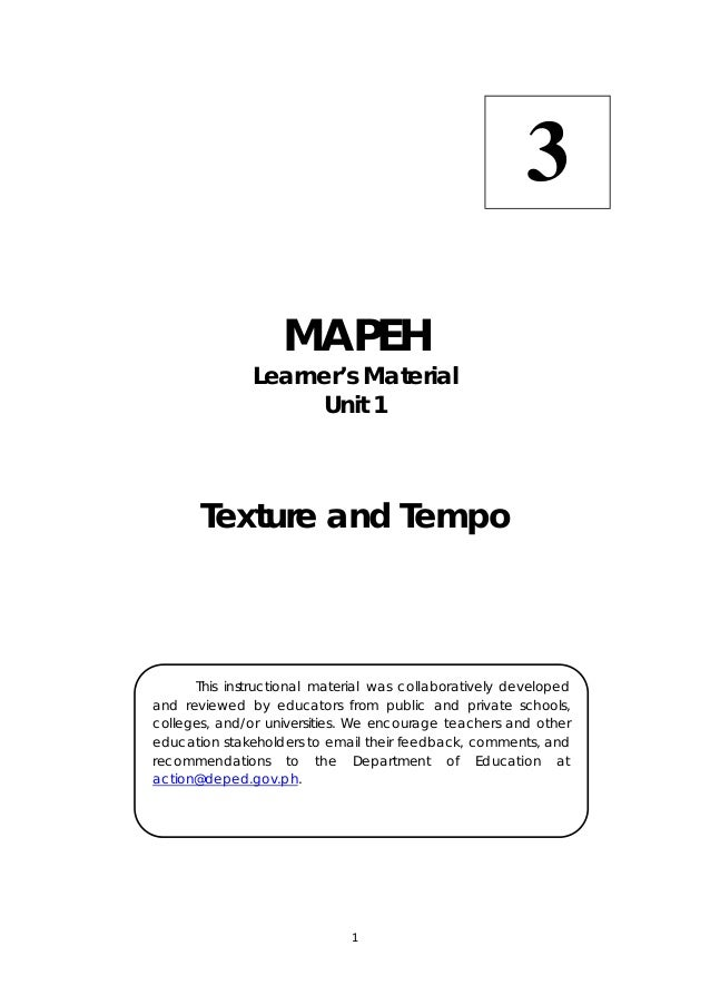 1   MAPEH Learner's Material Unit 1 Texture and Tempo 3  This instructional material was collaboratively developed and...