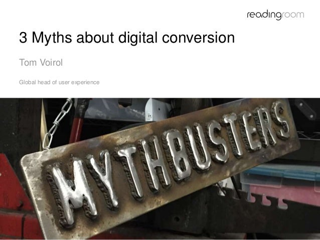 3 Myths about digital conversion Tom Voirol Global head of user experience
