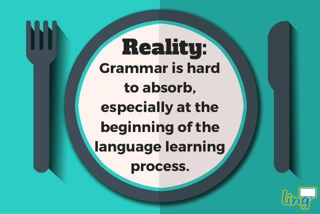 """Eventually, much later, the """"basics"""" of grammar will start to stick in your mind."""