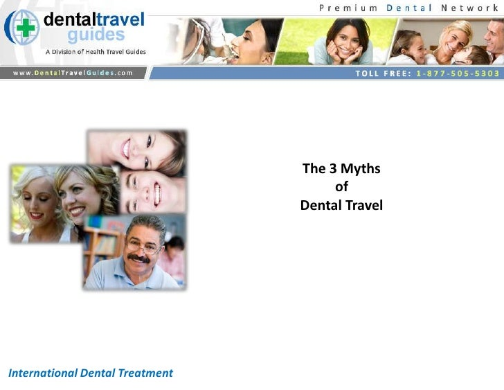The 3Myths <br />of <br />Dental Travel<br />International Dental Treatment <br />
