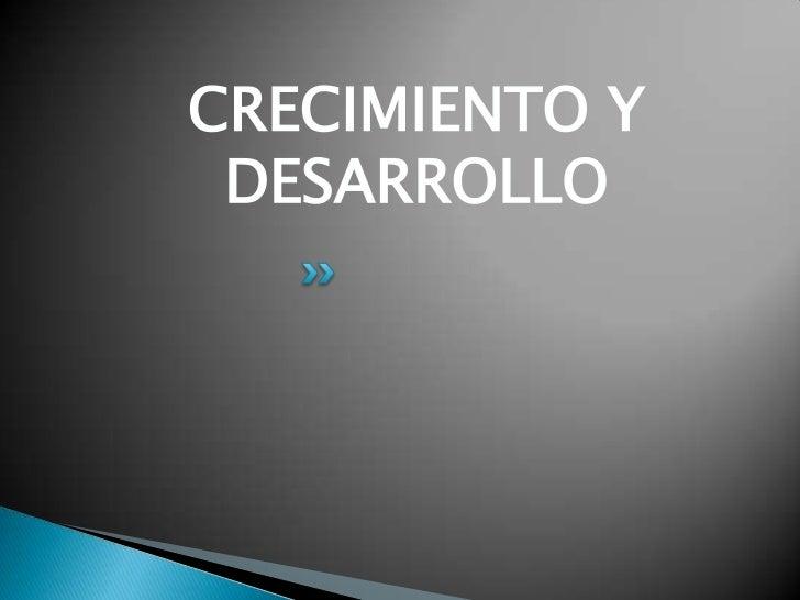 CRECIMIENTO Y DESARROLLO<br />