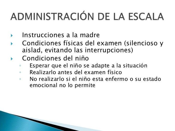 ADMINISTRACIÓN DE LA ESCALA<br />Instrucciones a la madre<br />Condiciones físicas del examen (silencioso y aislad, evitan...