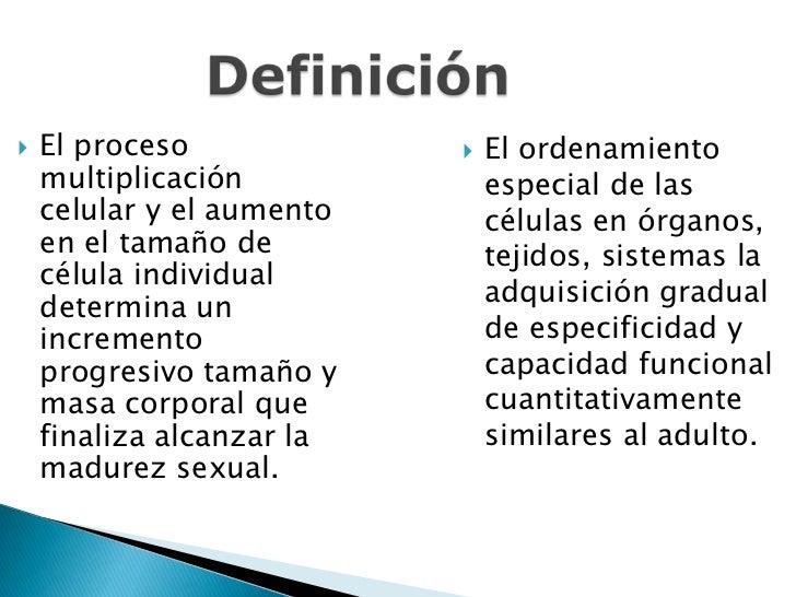 Definición<br />El proceso multiplicación celular y el aumento en el tamaño de célula individual determina un incremento p...