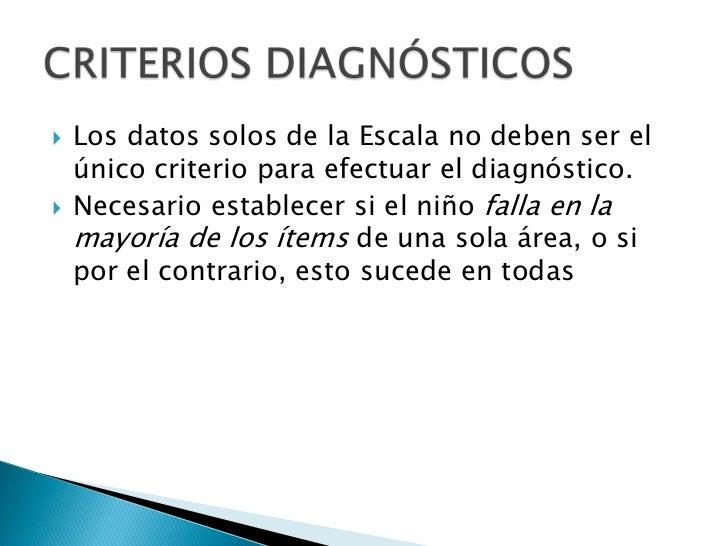 Los datos solos de la Escala no deben ser el único criterio para efectuar el diagnóstico.<br />Necesario establecer si el ...