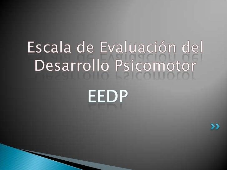 Escala de Evaluación del Desarrollo Psicomotor<br />EEDP<br />