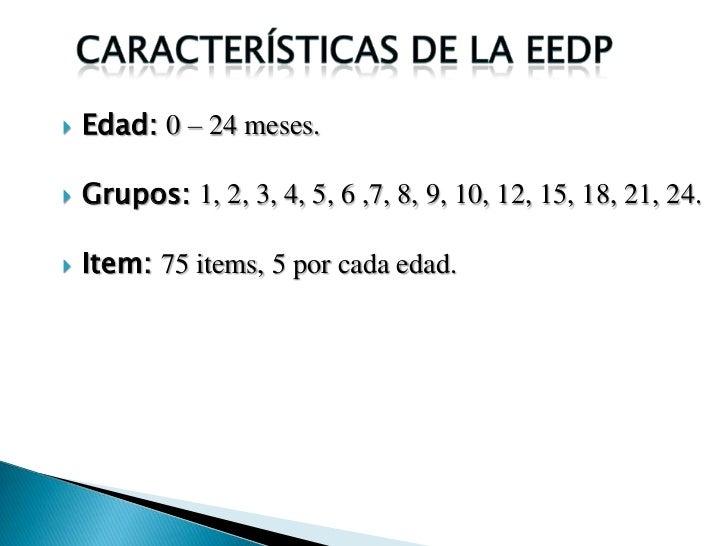 Características de la EEDP<br />Edad: 0 – 24 meses.<br />Grupos: 1, 2, 3, 4, 5, 6 ,7, 8, 9, 10, 12, 15, 18, 21, 24.<br />I...