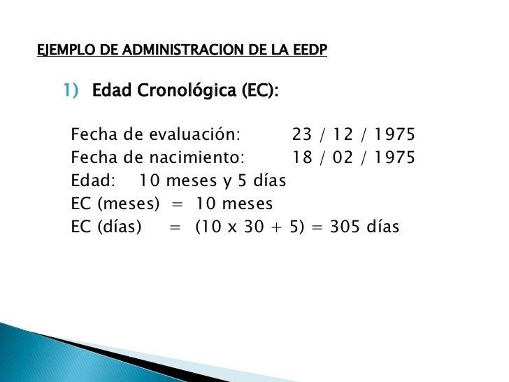 EJEMPLO DE ADMINISTRACION DE LA EEDP<br />Edad Cronológica (EC):<br />Fecha de evaluación:23 / 12 / 1975<br />Fecha de...