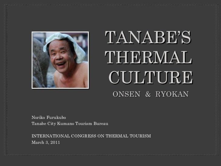 TANABE'S  THERMAL  CULTURE <ul><li>Noriko Furukubo </li></ul><ul><li>Tanabe City Kumano Tourism Bureau </li></ul><ul><li>I...
