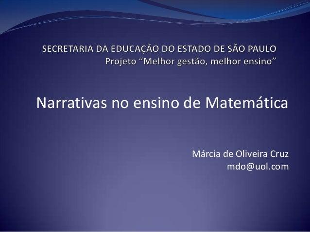 Narrativas no ensino de MatemáticaMárcia de Oliveira Cruzmdo@uol.com