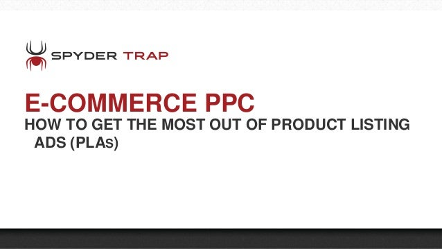 E-COMMERCE PPC HOW TO GET THE MOST OUT OF PRODUCT LISTING ADS (PLAS)