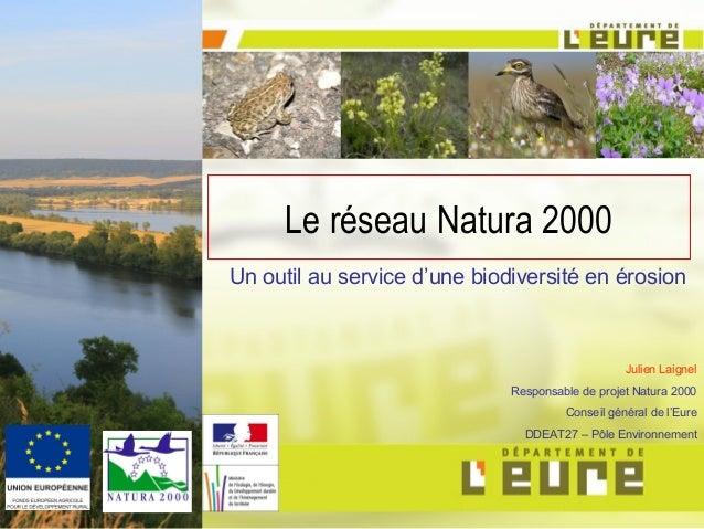 Le réseau Natura 2000 Un outil au service d'une biodiversité en érosion Julien Laignel Responsable de projet Natura 2000 C...
