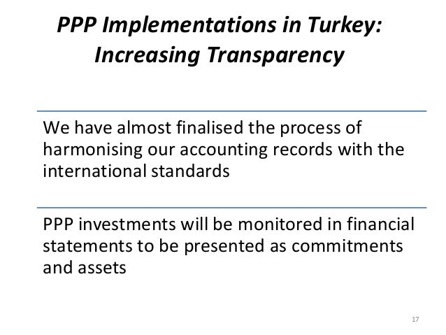 PPP Implementations in Turkey: Increasing Transparency We have almost finalised the process of harmonising our accounting ...