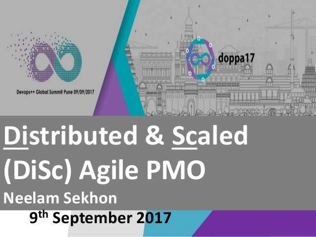 #DOPPA17 Distributed & Scaled (DiSc) Agile PMO Neelam Sekhon 9th September 2017