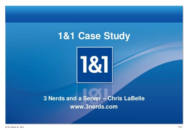 1&1 Case Study  3 Nerds and a Server – Chris LaBelle www.3nerds.com  ® 1&1 Internet Inc. 2013  Page 1