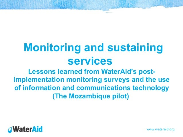 Monitoring and sustaining          services     Lessons learned from WaterAid's post-implementation monitoring surveys and...