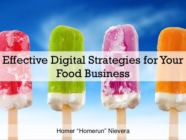 "Effective Digital Strategies for Your Food Business Homer ""Homerun"" Nievera"