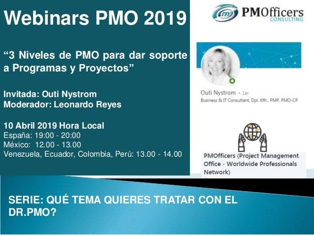 """Webinars PMO 2019 """"3 Niveles de PMO para dar soporte a Programas y Proyectos"""" Invitada: Outi Nystrom Moderador: Leonardo R..."""