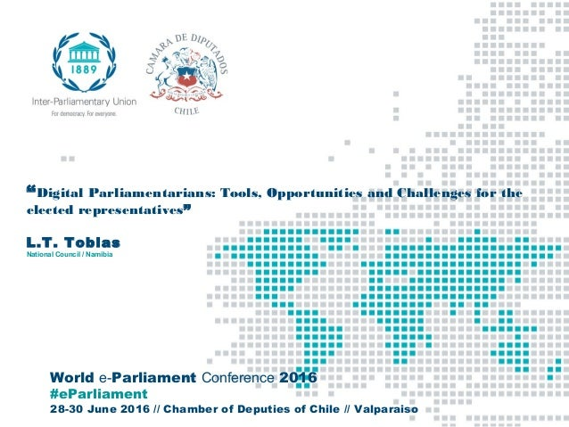 "World e-Parliament Conference 2016 #eParliament 28-30 June 2016 // Chamber of Deputies of Chile // Valparaiso ""Digital Par..."