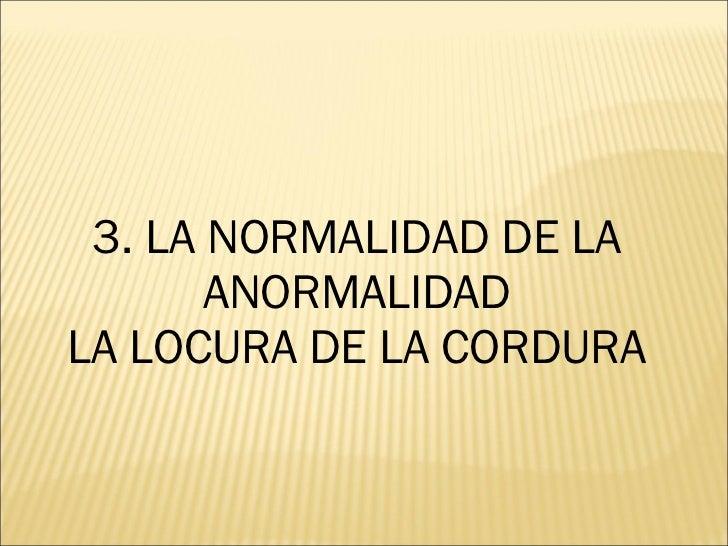 3. LA NORMALIDAD DE LA ANORMALIDAD LA LOCURA DE LA CORDURA