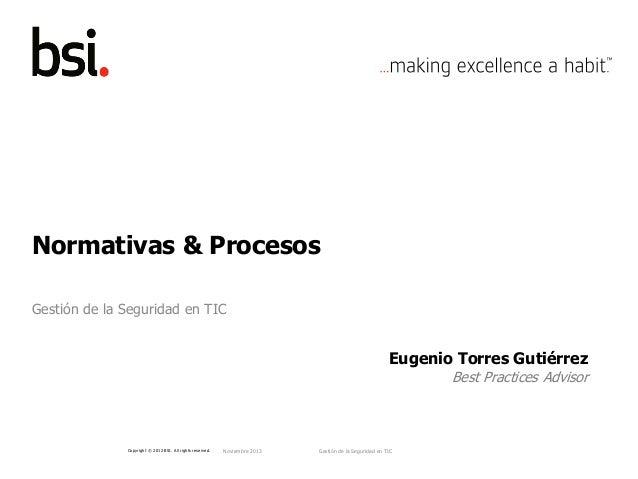 Normativas & Procesos Gestión de la Seguridad en TIC  Eugenio Torres Gutiérrez  Best Practices Advisor  Copyright © 2012 B...