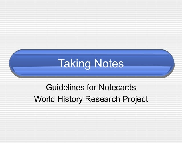 Taking Notes  Guidelines for NotecardsWorld History Research Project