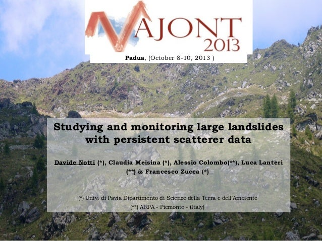 Padua, (October 8-10, 2013 )  Studying and monitoring large landslides with persistent scatterer data Davide Notti (*), C...
