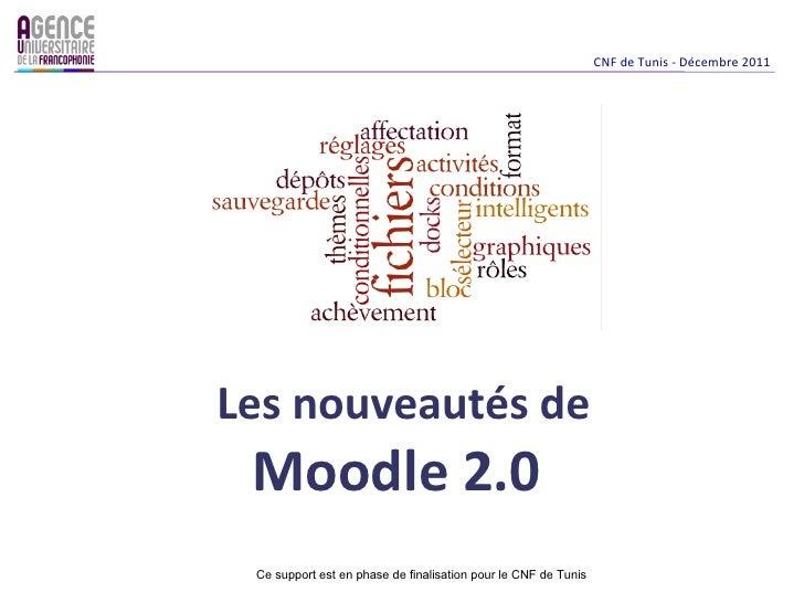 CNF de Tunis - Décembre 2011Les nouveautés de Moodle 2.0 Ce support est en phase de finalisation pour le CNF de Tunis