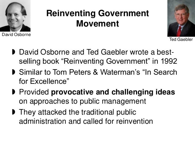 an analysis of reinventing government a book by ted gaebler and david osborne United states administration scholar david osborne and ted gaebler co-written reinventing government : how the entrepreneurial spirit is transforming the public sector, a series of government reforms embodied in thought,for the practice of reform has an important guiding significancethe core concept of entrepreneurial government.
