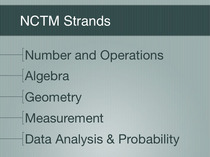 NCTM Strands  Number and Operations Algebra Geometry Measurement Data Analysis & Probability