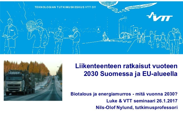 TEKNOLOGIAN TUTKIMUSKESKUS VTT OY Liikenteenteen ratkaisut vuoteen 2030 Suomessa ja EU-alueella Biotalous ja energiamurros...