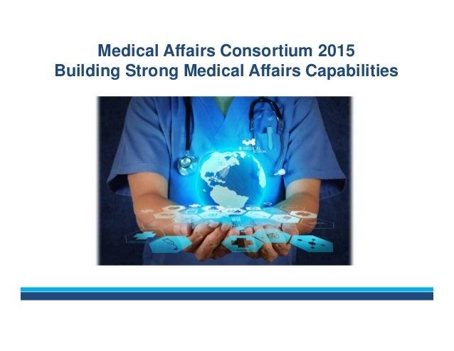 Medical Affairs Consortium 2015 Building Strong Medical Affairs Capabilities