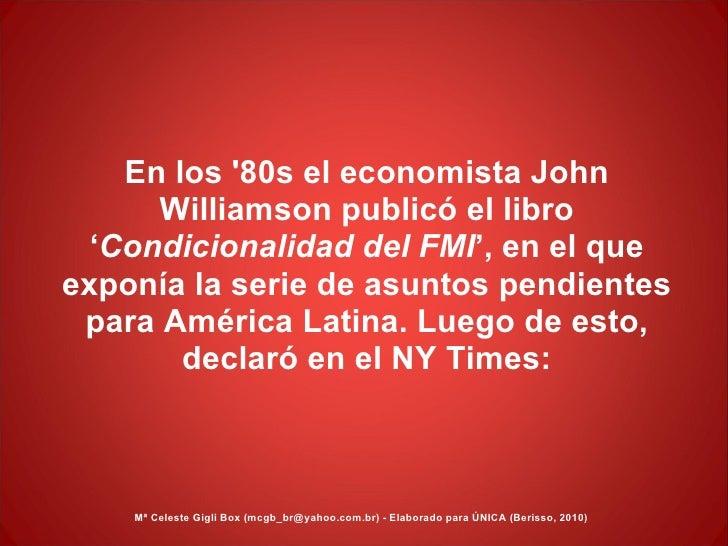 En los '80s el economista John Williamson publicó el libro ' Condicionalidad   del   FMI ', en el que exponía la serie de ...