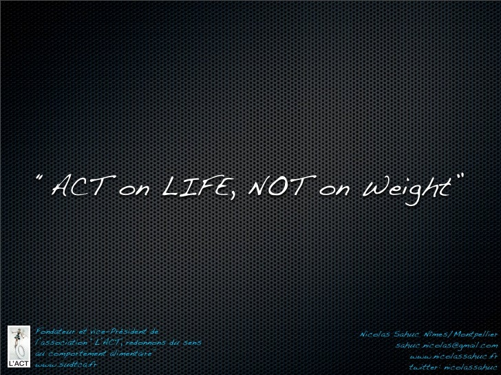 """ACT on LIFE, NOT on Weight""Fondateur et vice-Président de            Nicolas Sahuc Nîmes/Montpellierl'association ""L'ACT,..."