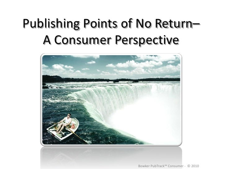 Publishing Points of No Return–    A Consumer Perspective                         Bowker PubTrack™ Consumer - © 2010