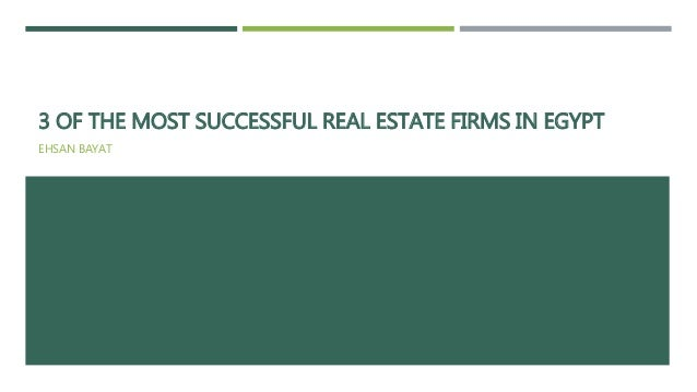 3 OF THE MOST SUCCESSFUL REAL ESTATE FIRMS IN EGYPT EHSAN BAYAT