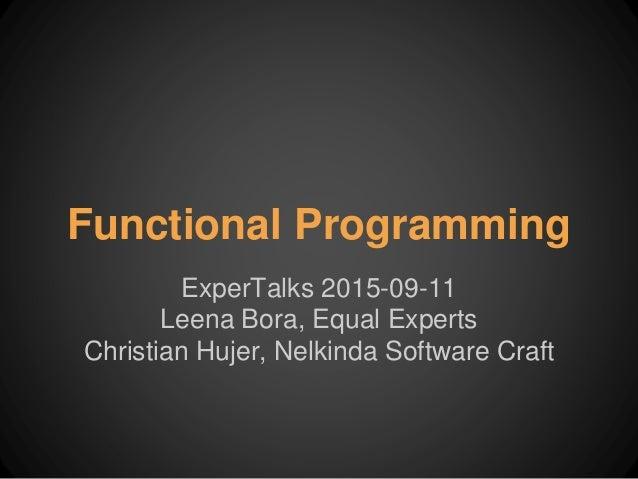 Functional Programming ExperTalks 2015-09-11 Leena Bora, Equal Experts Christian Hujer, Nelkinda Software Craft