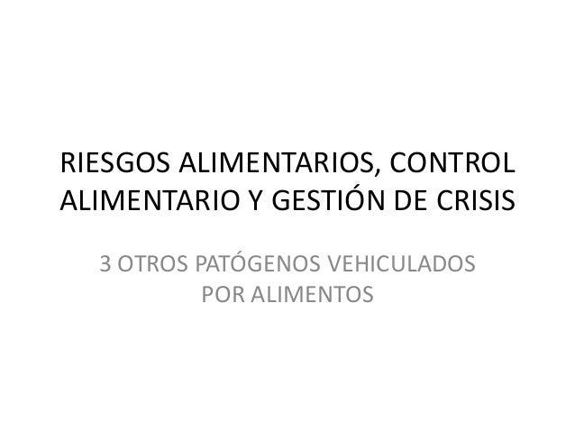 RIESGOS ALIMENTARIOS, CONTROL ALIMENTARIO Y GESTIÓN DE CRISIS 3 OTROS PATÓGENOS VEHICULADOS POR ALIMENTOS
