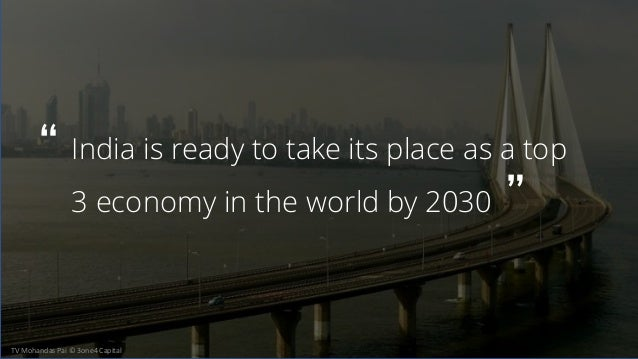 """India is ready to take its place as a top 3 economy in the world by 2030 """" """" TV Mohandas Pai © 3one4 Capital"""