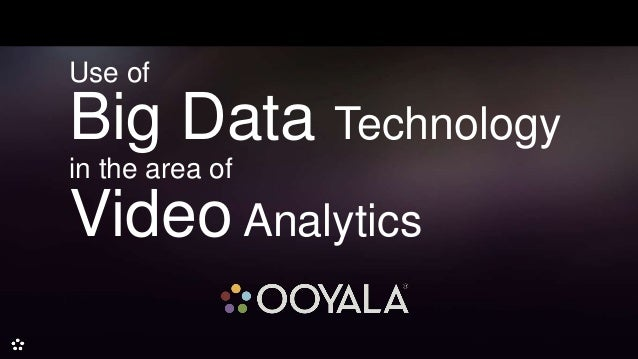 Use of  Big Data Technology in the area of Video Analytics