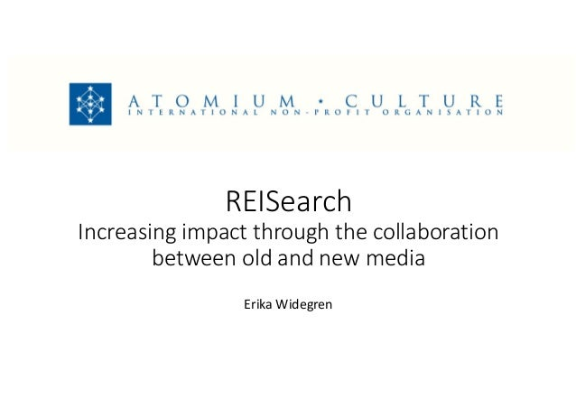 REISearch Increasing impact through the collaboration  between old and new media Erika Widegren