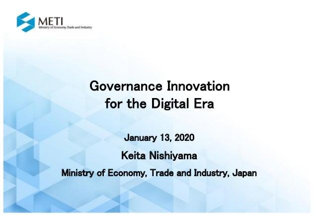 Governance Innovation for the Digital Era January 13, 2020 Keita Nishiyama Ministry of Economy, Trade and Industry, Japan