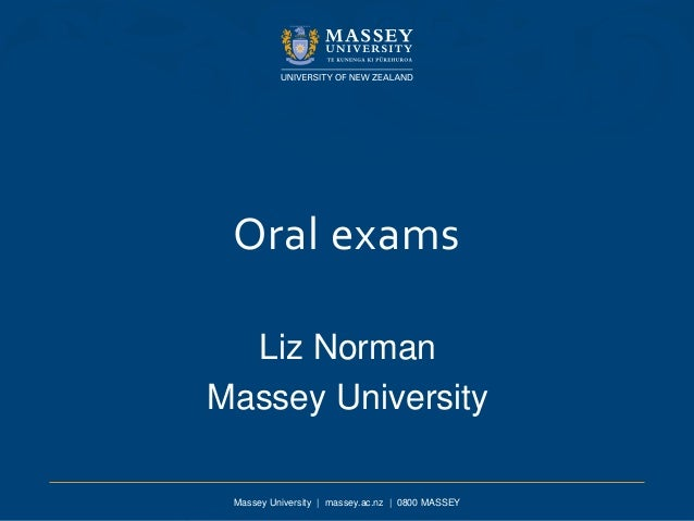 Massey University | massey.ac.nz | 0800 MASSEY Oral exams Liz Norman Massey University